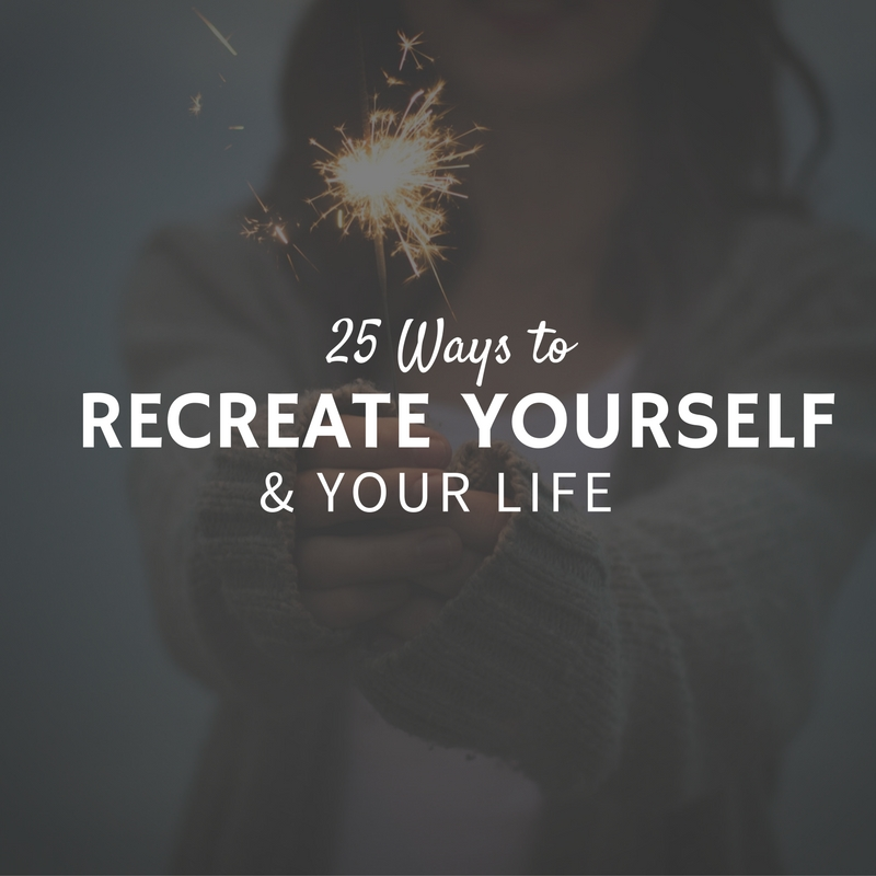 recreate yourself and your life